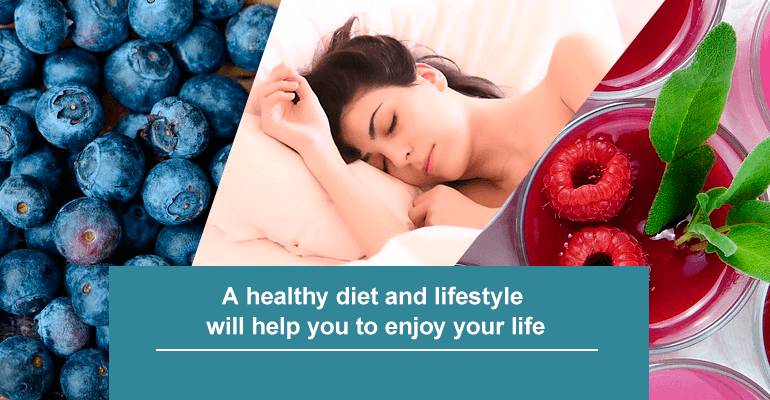 A healthy diet and lifestyle will help you to enjoy your life