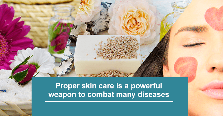 Proper skin care is a powerful weapon to combat many diseases